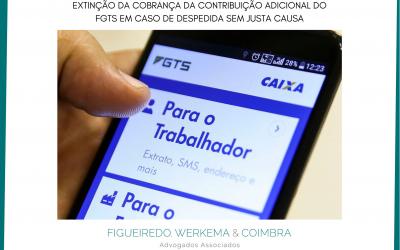 EXTINÇÃO DA COBRANÇA DA CONTRIBUIÇÃO ADICIONAL DO FGTS EM CASO DE DESPEDIDA SEM JUSTA CAUSA