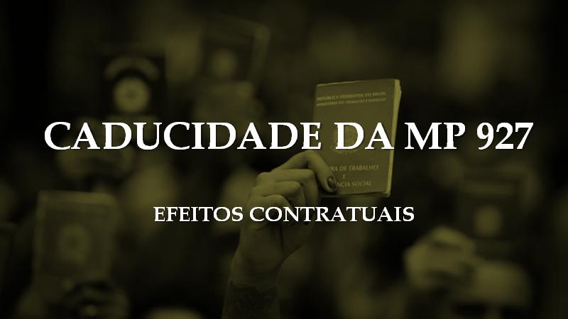 CADUCIDADE DA MP 927 E SEUS EFEITOS CONTRATUAIS