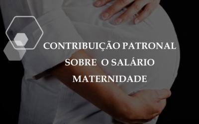 INCONSTITUCIONALIDADE DA CONTRIBUIÇÃO PATRONAL SOBRE O SALÁRIO MATERNIDADE