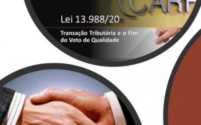 Lei 13.988 – Transação Tributária e o Fim do Voto de Qualidade