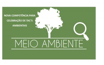 NOVA COMPETÊNCIA PARA CELEBRAÇÃO DE TAC'S AMBIENTAIS